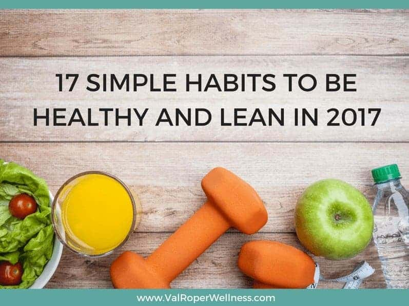 17 simple habits to be healthy and lean in 2017