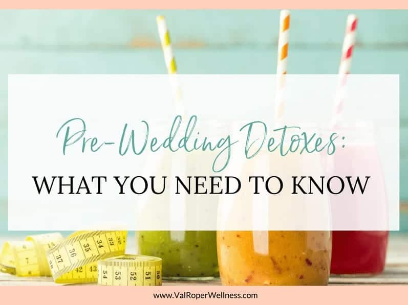 Pre-wedding detoxes:  What you need to know