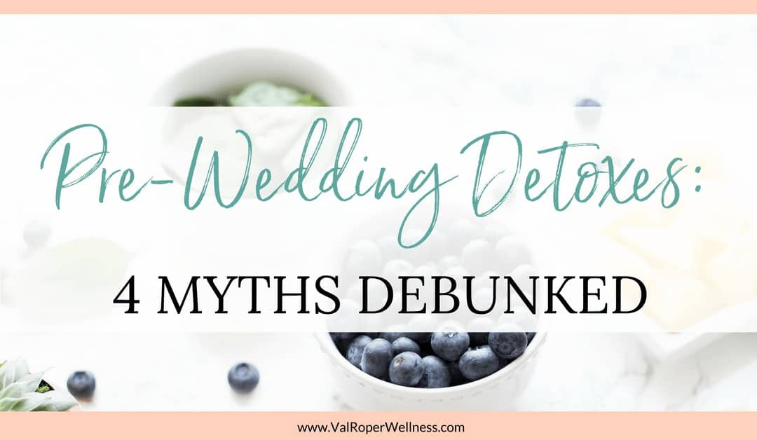 The truth about pre-wedding detoxing – 4 biggest myths debunked