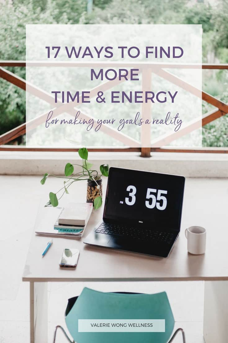 17 ways to find more time & energy for your goals (and the other important things) via @valeriewonglifecoach