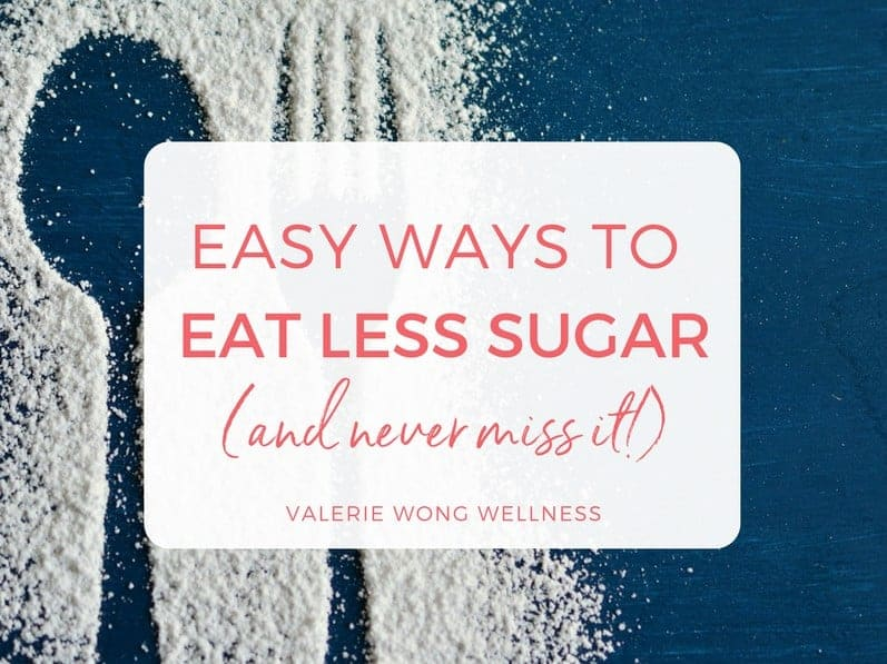 Easy ways to eat less sugar (and never miss it!)
