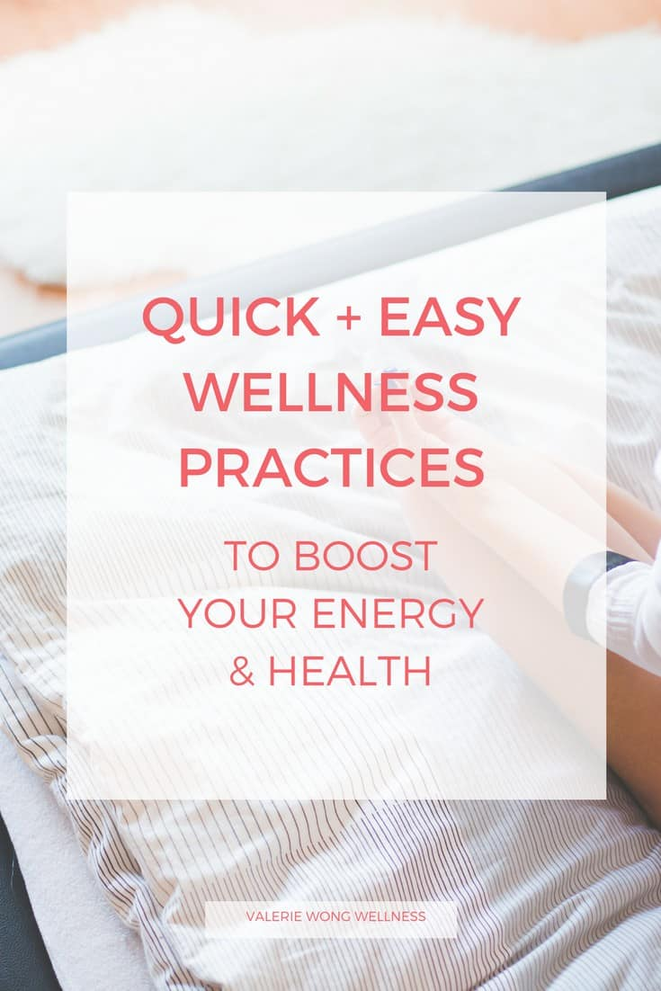 Quick + easy wellness practices to boost your energy and health