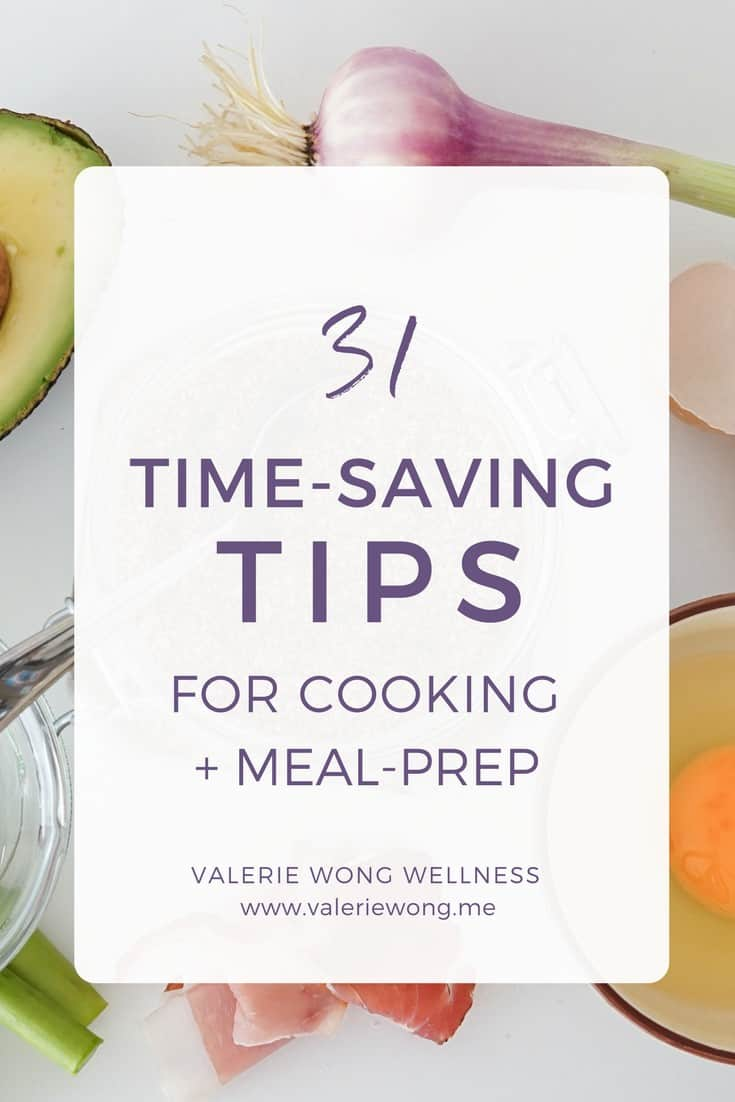 31 time-saving tips for cooking and meal-prep that you can use every day. via @valeriewonglifecoach