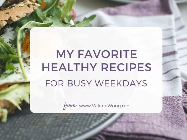 My favorite healthy recipes for busy weekdays