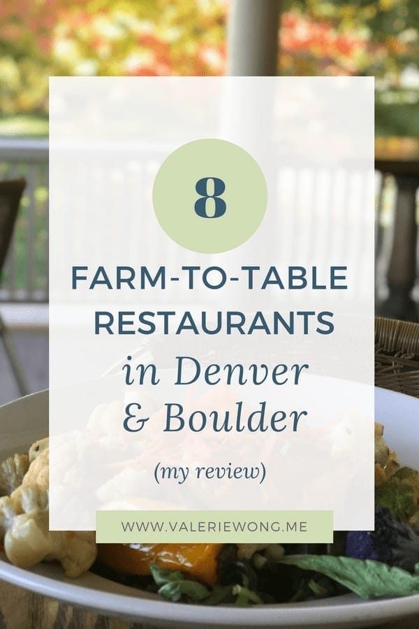 Denver and Boulder are a farm-to-table foodie's dream come true. There are just so many awesome farm-to-table restaurants to try. This post has an honest review of 8 restaurants, along with location, contact info and helpful tips & recommendations. #farmtotable #denver #boulder #farmtotabledenver #farmtotableboulder #foodie #denvertravel #bouldertravel via @valeriewonglifecoach