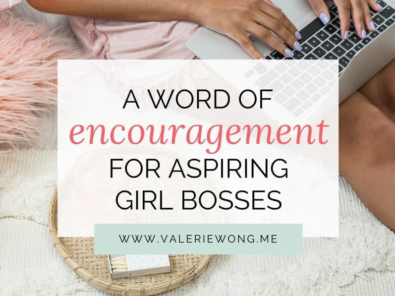 A Word of Encouragement for Aspiring Girl Bosses