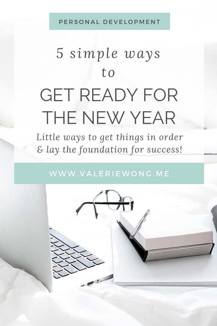 5 simple ways to prepare for the new year | Get ready for the new year with these little projects to help you get things in order and set yourself up for success with your 2019 goals! | Valerie Wong Wellness #valeriewong #newyear #newyeargoals #newyearresolutions #successtips #lifegoals #goals #goalsetting #2019goals via @valeriewonglifecoach