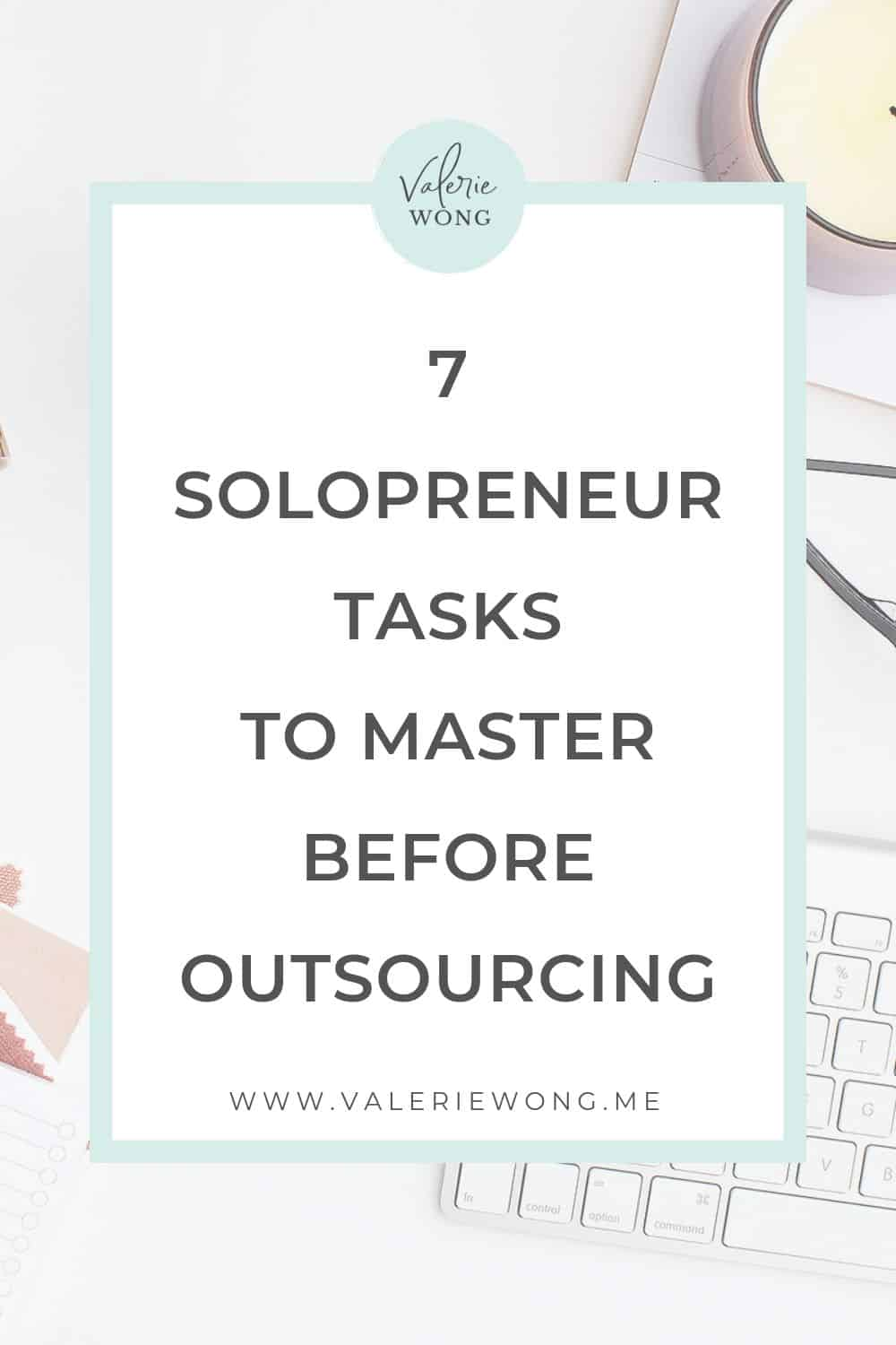 7 essential solopreneur tasks you need to master before outsourcing | Outsourcing is an amazing time saver for solopreneurs, but outsourcing certain tasks too soon can be a mistake. There are some tasks you should be proficient in before handing them off to a virtual assistant. In this post I'll share 7 things you need to learn to do yourself as a digital entrepreneur before you outsource, and why it's important. | Valerie Wong Wellness #valeriewong #outsourcing #outsourcingtips #solopreneurtips